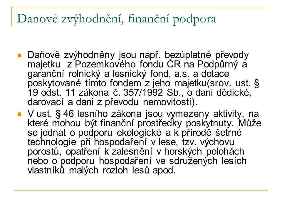 Danové zvýhodnění, finanční podpora Daňově zvýhodněny jsou např. bezúplatné převody majetku z Pozemkového fondu ČR na Podpůrný a garanční rolnický a l