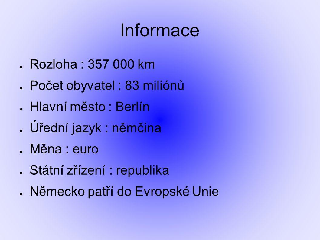 Informace ● Rozloha : 357 000 km ● Počet obyvatel : 83 miliónů ● Hlavní město : Berlín ● Úřední jazyk : němčina ● Měna : euro ● Státní zřízení : repub
