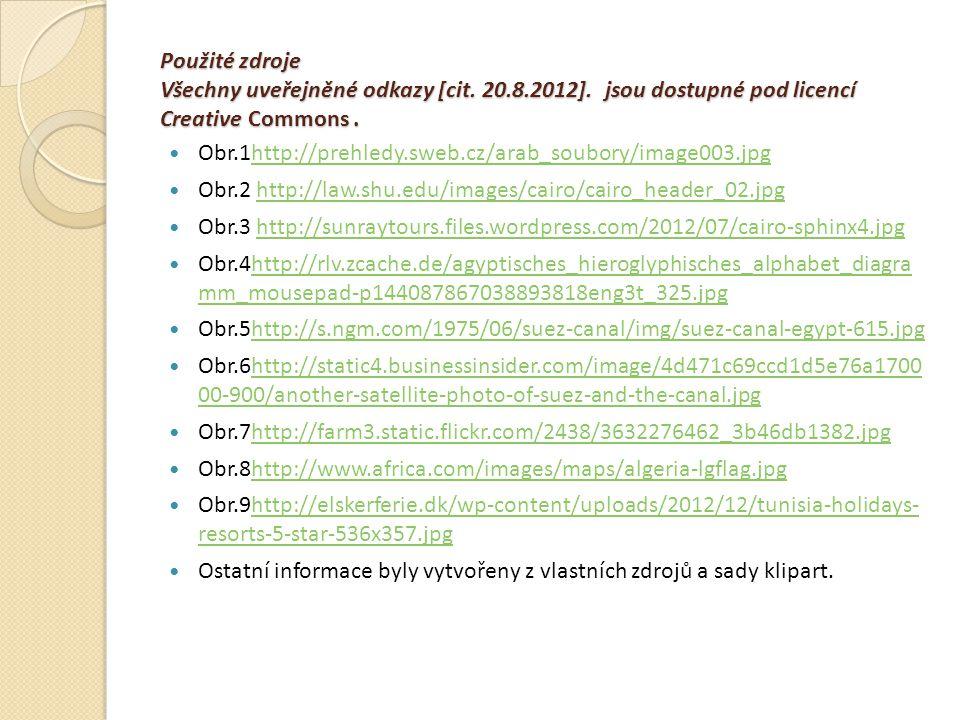 Použité zdroje Všechny uveřejněné odkazy [cit. 20.8.2012]. jsou dostupné pod licencí Creative Commons. Obr.1http://prehledy.sweb.cz/arab_soubory/image