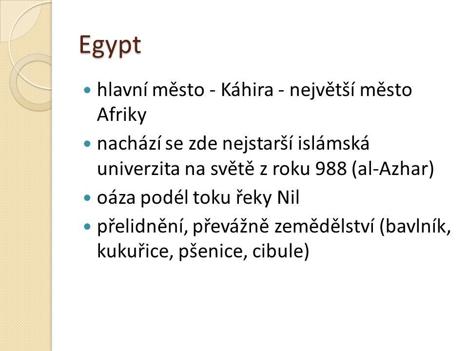 Egypt hlavní město - Káhira - největší město Afriky nachází se zde nejstarší islámská univerzita na světě z roku 988 (al-Azhar) oáza podél toku řeky N
