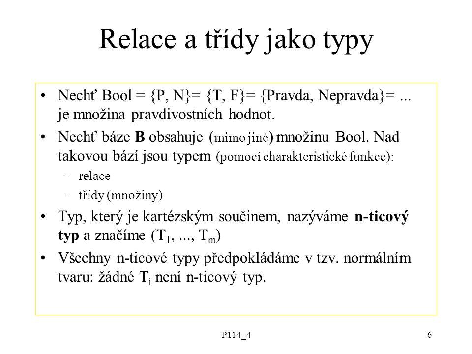 P114_46 Relace a třídy jako typy Nechť Bool = {P, N}= {T, F}= {Pravda, Nepravda}=...