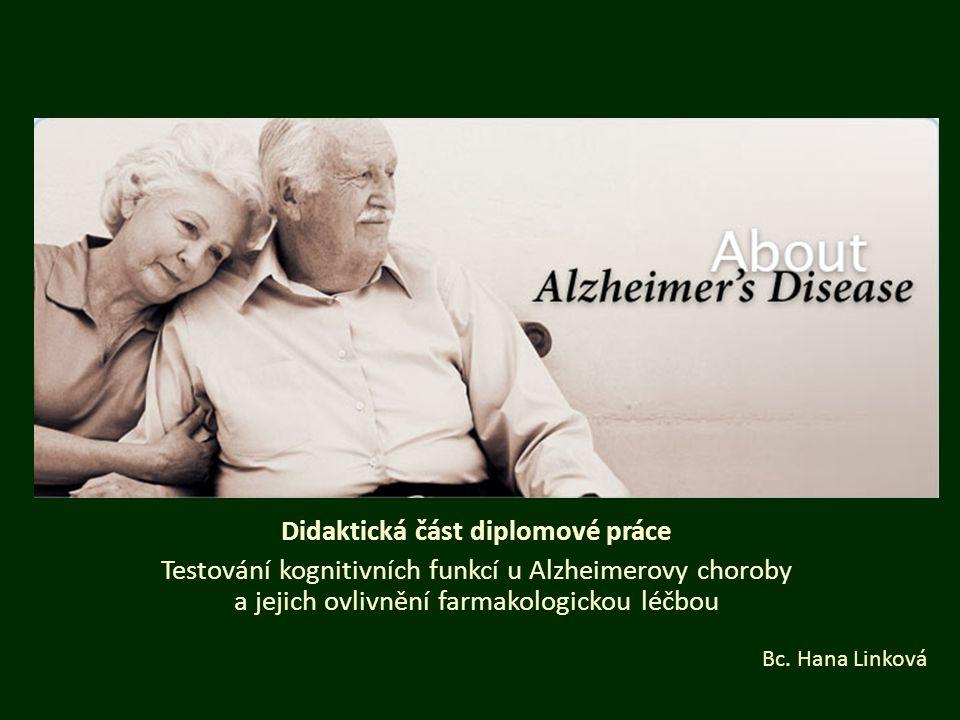Didaktická část diplomové práce Testování kognitivních funkcí u Alzheimerovy choroby a jejich ovlivnění farmakologickou léčbou Bc. Hana Linková