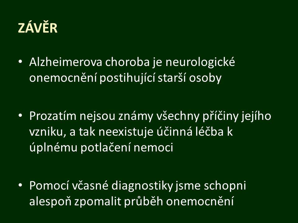 ZÁVĚR Alzheimerova choroba je neurologické onemocnění postihující starší osoby Prozatím nejsou známy všechny příčiny jejího vzniku, a tak neexistuje ú