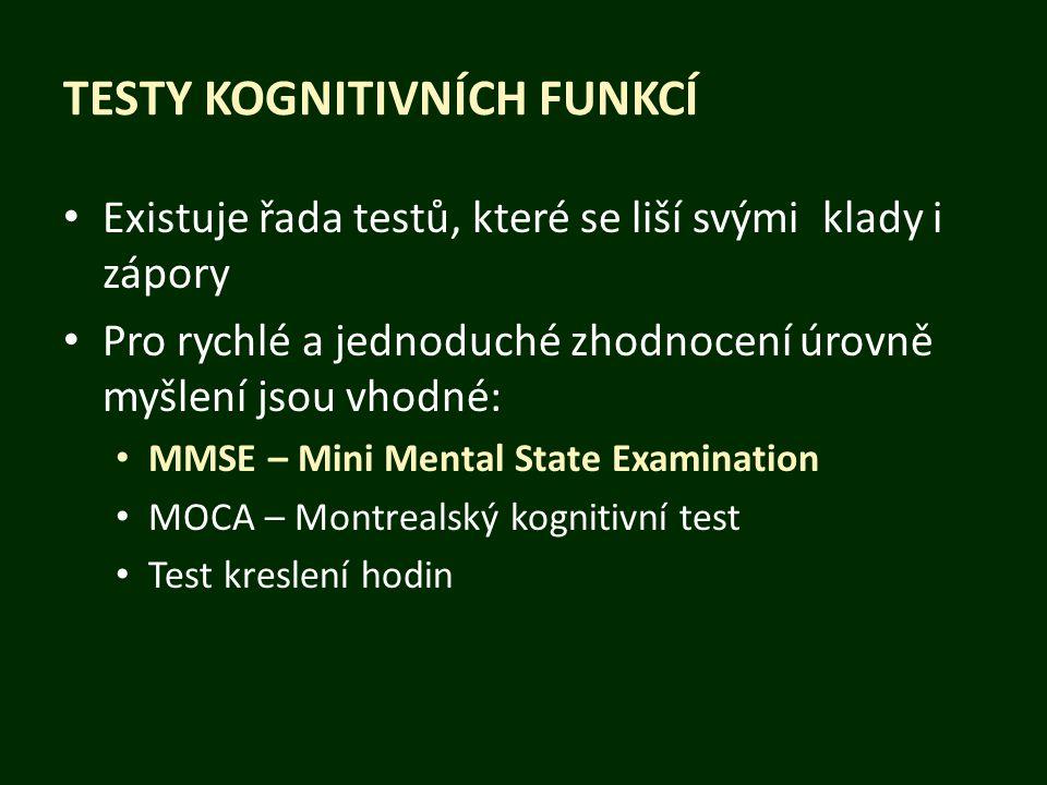 TESTY KOGNITIVNÍCH FUNKCÍ Existuje řada testů, které se liší svými klady i zápory Pro rychlé a jednoduché zhodnocení úrovně myšlení jsou vhodné: MMSE