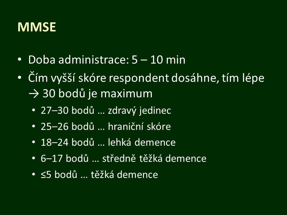 MMSE Doba administrace: 5 – 10 min Čím vyšší skóre respondent dosáhne, tím lépe → 30 bodů je maximum 27–30 bodů … zdravý jedinec 25–26 bodů … hraniční