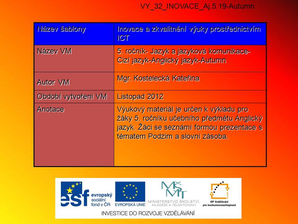 VY_32_INOVACE_Aj.5.19-Autumn Název šablony Inovace a zkvalitnění výuky prostřednictvím ICT Název VM 5.