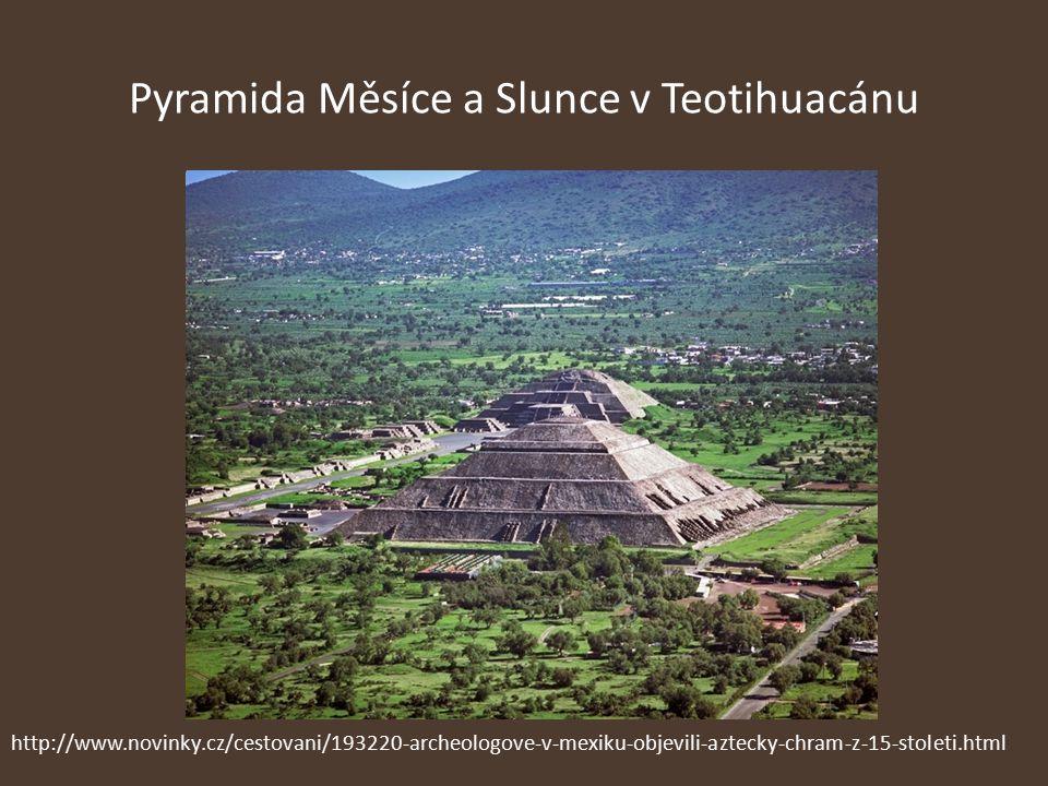 Pyramida Měsíce a Slunce v Teotihuacánu http://www.novinky.cz/cestovani/193220-archeologove-v-mexiku-objevili-aztecky-chram-z-15-stoleti.html