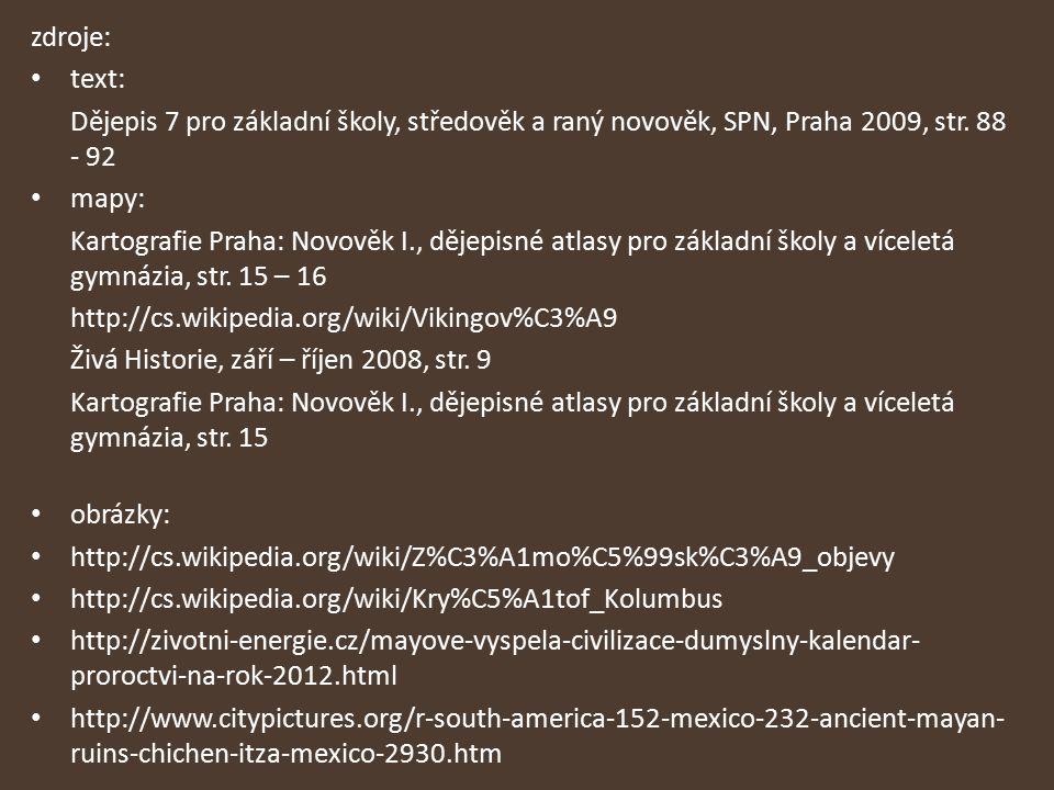 zdroje: text: Dějepis 7 pro základní školy, středověk a raný novověk, SPN, Praha 2009, str. 88 - 92 mapy: Kartografie Praha: Novověk I., dějepisné atl