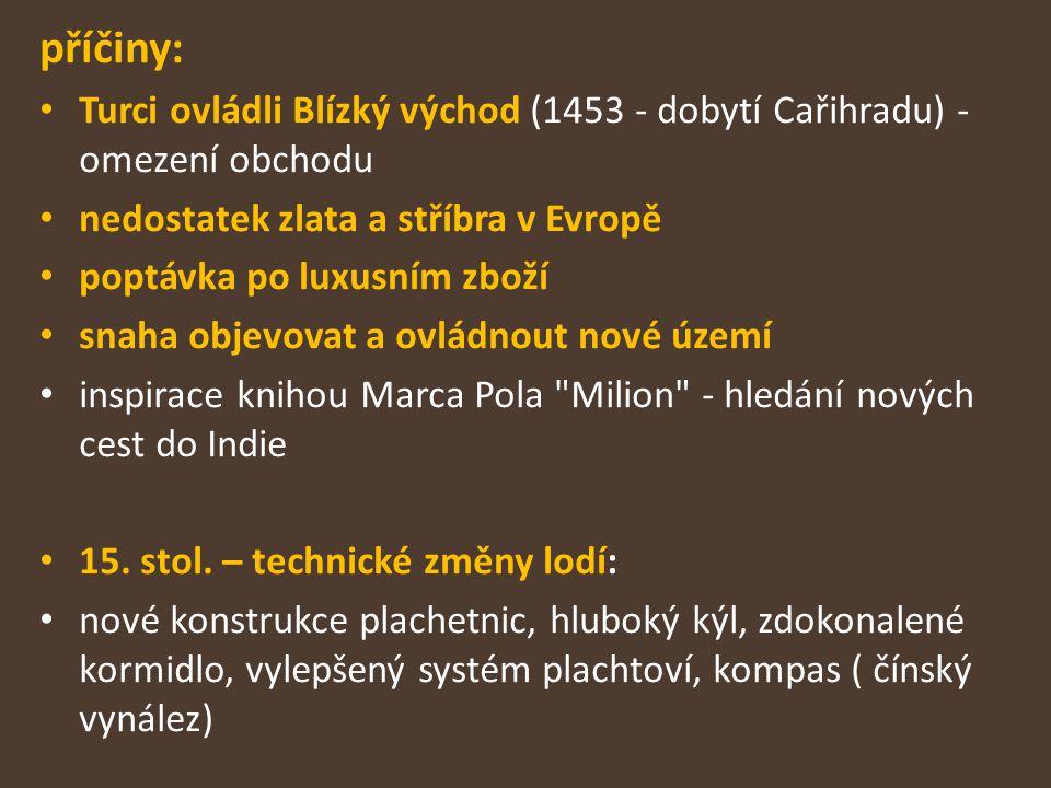 příčiny: Turci ovládli Blízký východ (1453 - dobytí Cařihradu) - omezení obchodu nedostatek zlata a stříbra v Evropě poptávka po luxusním zboží snaha