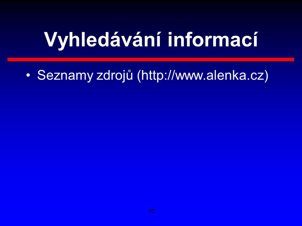 10 Vyhledávání informací Seznamy zdrojů (http://www.alenka.cz)