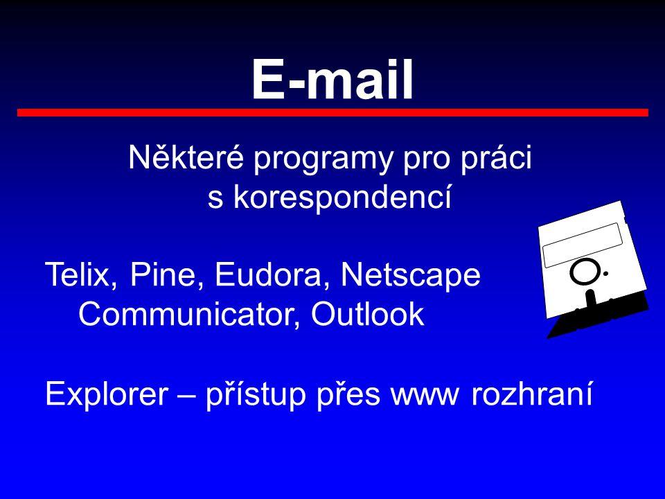 E-mail Některé programy pro práci s korespondencí Telix, Pine, Eudora, Netscape Communicator, Outlook Explorer – přístup přes www rozhraní