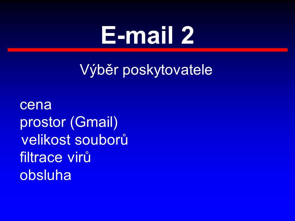 E-mail 2 Výběr poskytovatele cena prostor (Gmail) velikost souborů filtrace virů obsluha