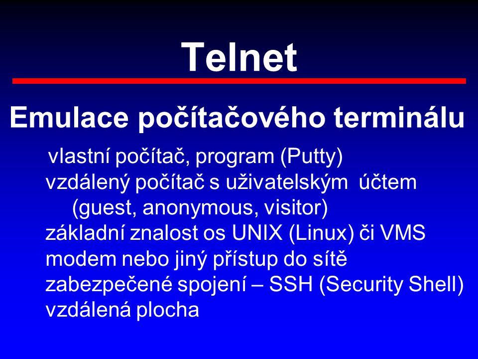 Telnet Emulace počítačového terminálu vlastní počítač, program (Putty) vzdálený počítač s uživatelským účtem (guest, anonymous, visitor) základní znalost os UNIX (Linux) či VMS modem nebo jiný přístup do sítě zabezpečené spojení – SSH (Security Shell) vzdálená plocha