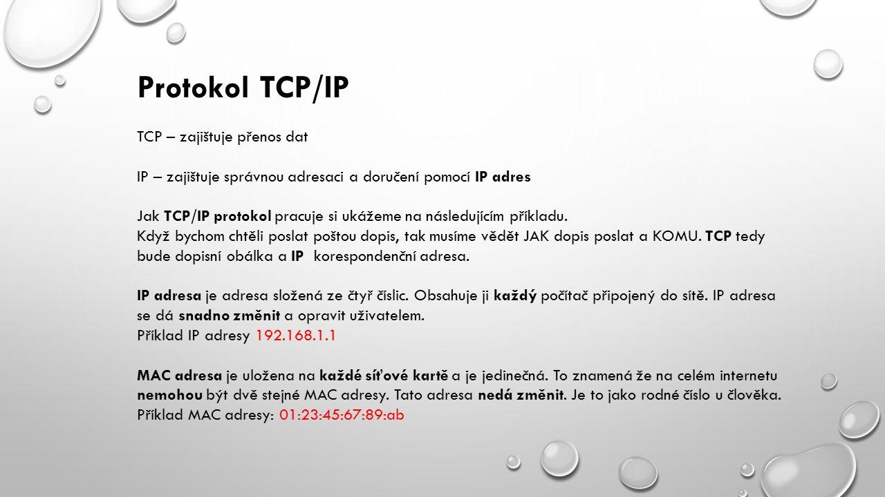 Protokol TCP/IP TCP – zajištuje přenos dat IP – zajištuje správnou adresaci a doručení pomocí IP adres Jak TCP/IP protokol pracuje si ukážeme na následujícím příkladu.