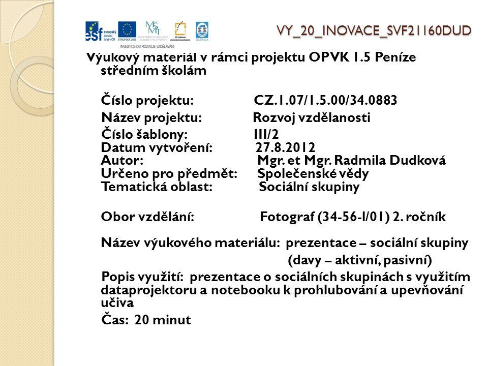 VY_20_INOVACE_SVF21160DUD Výukový materiál v rámci projektu OPVK 1.5 Peníze středním školám Číslo projektu: CZ.1.07/1.5.00/34.0883 Název projektu: Rozvoj vzdělanosti Číslo šablony: III/2 Datum vytvoření: 27.8.2012 Autor: Mgr.