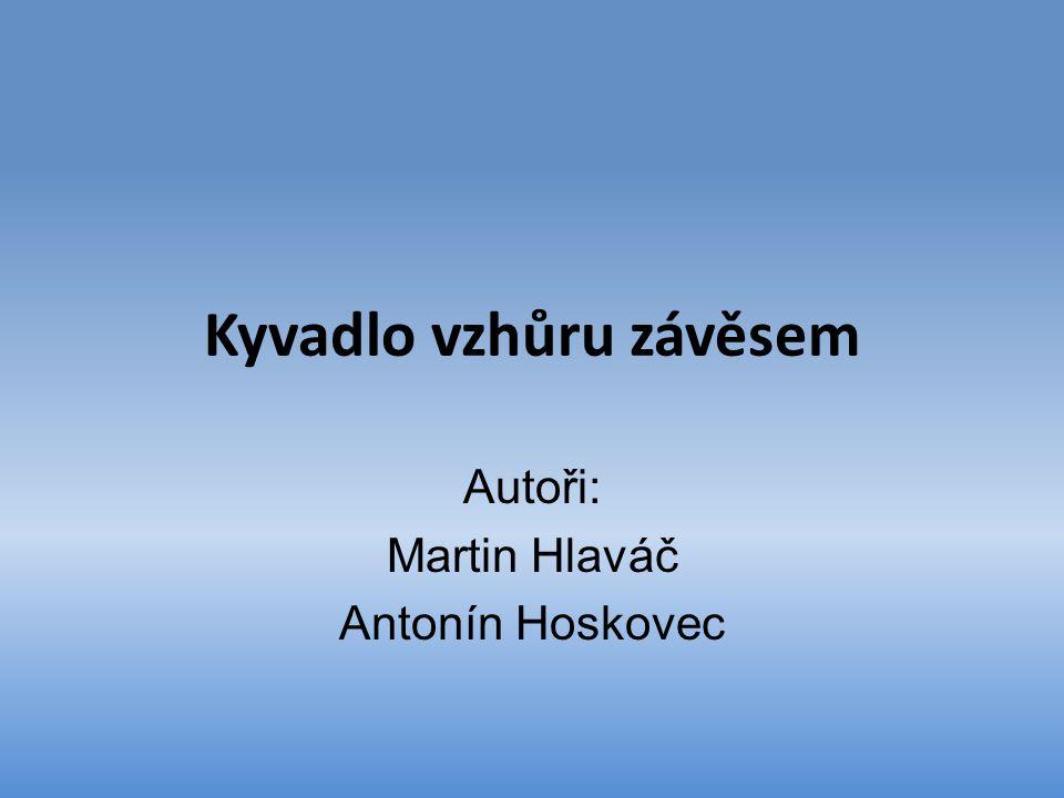 Kyvadlo vzhůru závěsem Autoři: Martin Hlaváč Antonín Hoskovec