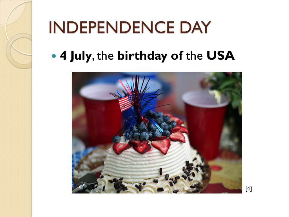 INDEPENDENCE DAY 4 July, the birthday of the USA [4][4]