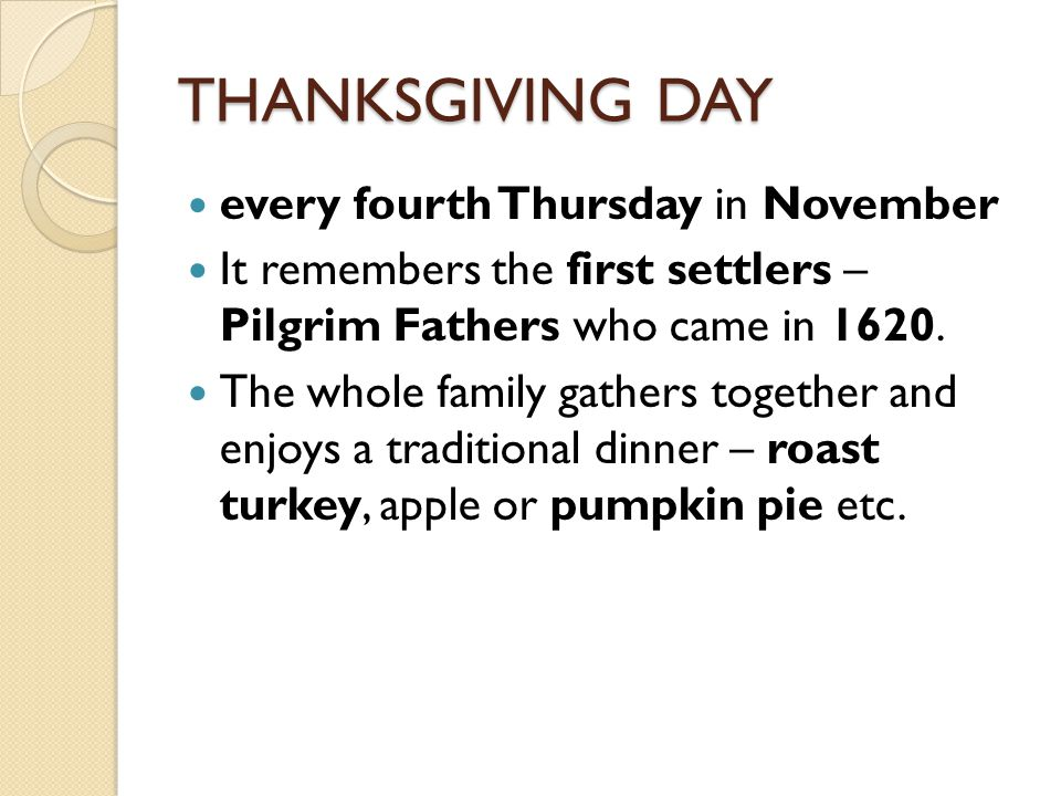 THANKSGIVING DAY every fourth Thursday in November It remembers the first settlers – Pilgrim Fathers who came in 1620.