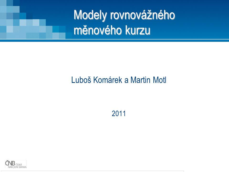 Modely rovnovážného měnového kurzu Luboš Komárek a Martin Motl 2011