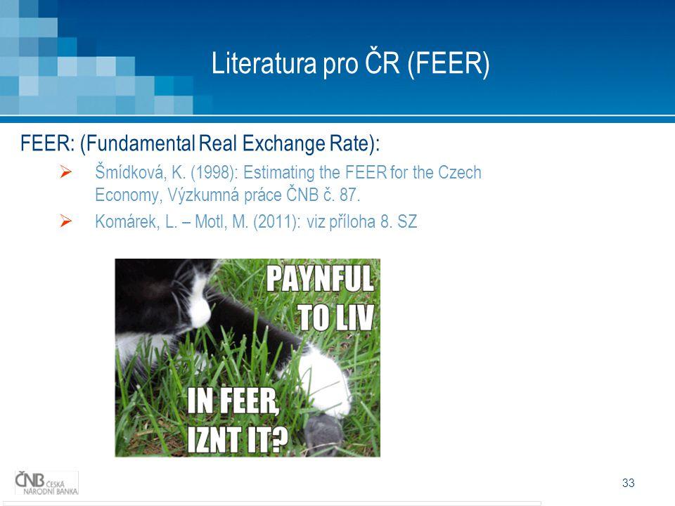 33 Literatura pro ČR (FEER) FEER: (Fundamental Real Exchange Rate):  Šmídková, K.