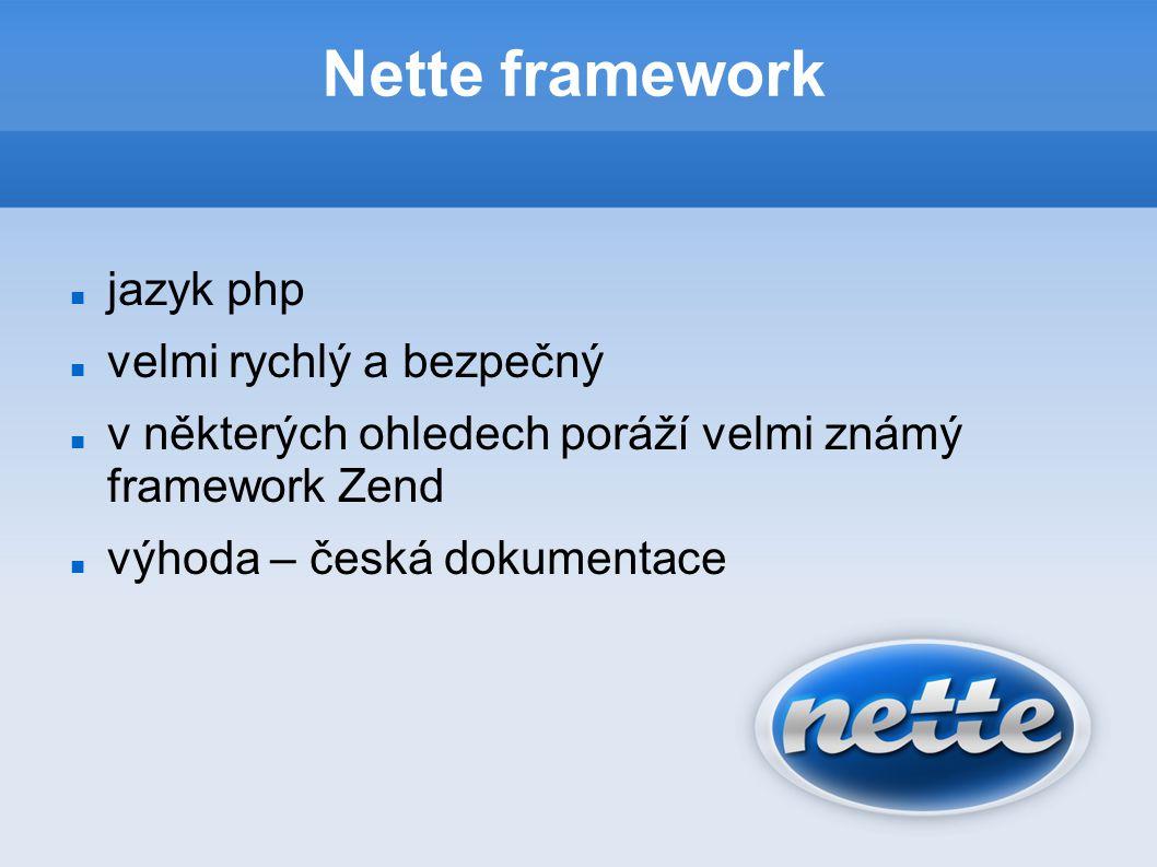 Nette framework jazyk php velmi rychlý a bezpečný v některých ohledech poráží velmi známý framework Zend výhoda – česká dokumentace