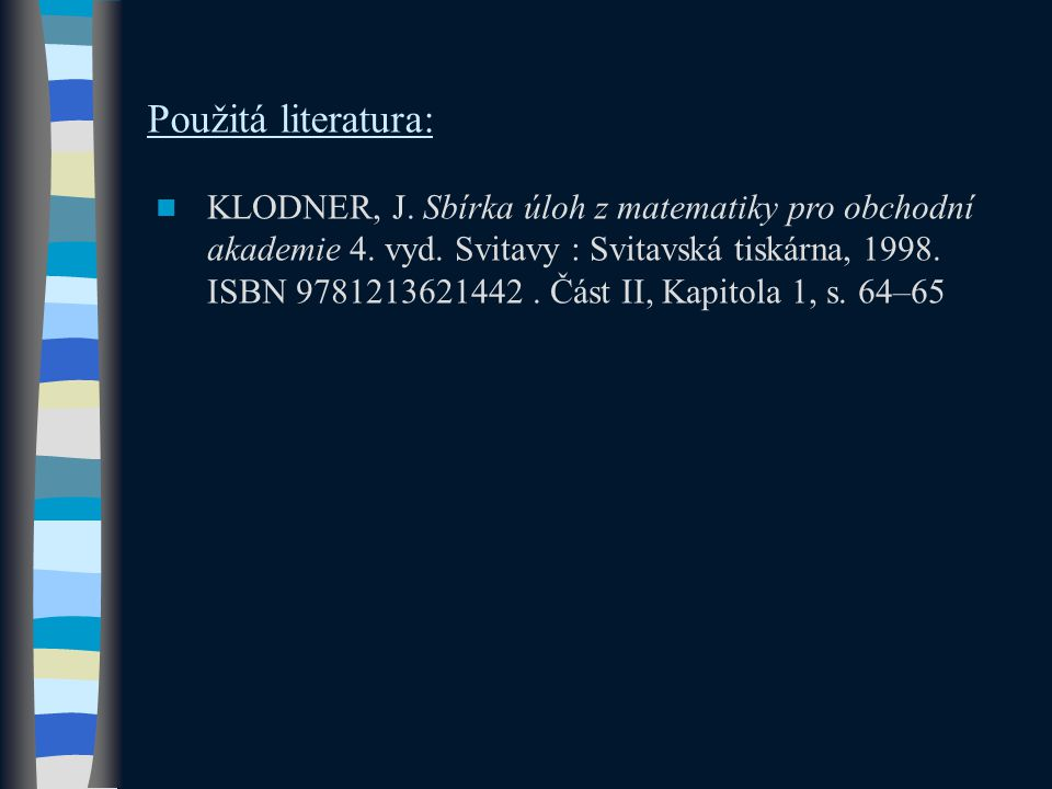 Použitá literatura: KLODNER, J. Sbírka úloh z matematiky pro obchodní akademie 4.