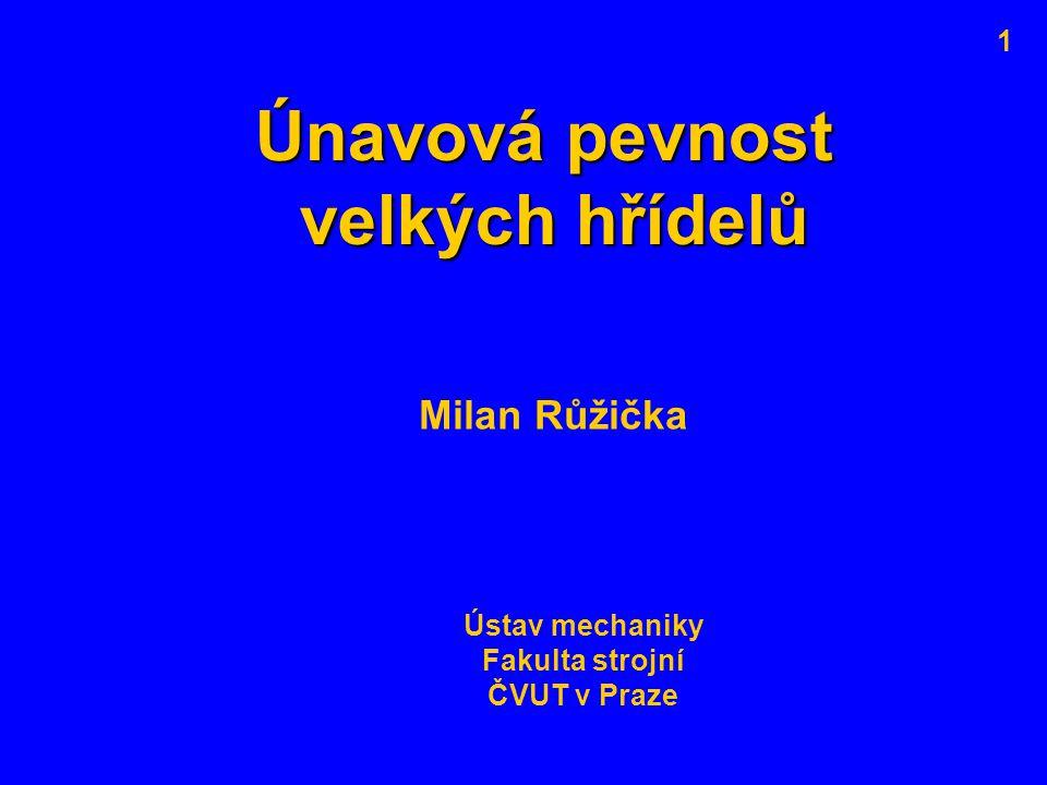 Únavová pevnost velkých hřídelů Milan Růžička Ústav mechaniky Fakulta strojní ČVUT v Praze 1