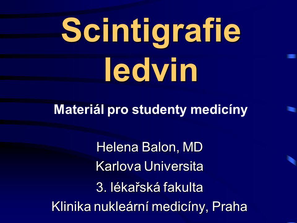 Scintigrafie ledvin Helena Balon, MD Karlova Universita 3. lékařská fakulta Klinika nukleární medicíny, Praha Materiál pro studenty medicíny