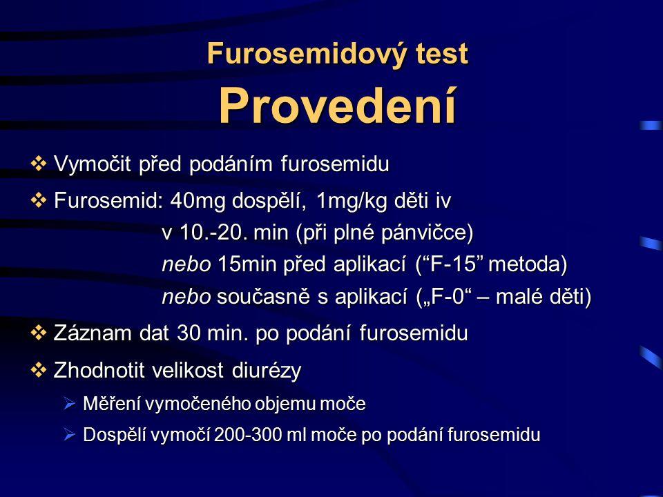 Furosemidový test Provedení  Vymočit před podáním furosemidu  Furosemid: 40mg dospělí, 1mg/kg děti iv v 10.-20. min (při plné pánvičce) nebo 15min p