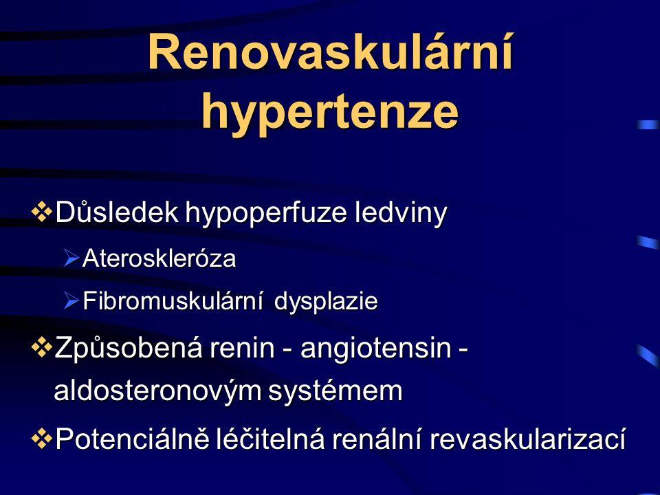 Renovaskulární hypertenze  Důsledek hypoperfuze ledviny  Ateroskleróza  Fibromuskulární dysplazie  Způsobená renin - angiotensin - aldosteronovým systémem  Potenciálně léčitelná renální revaskularizací