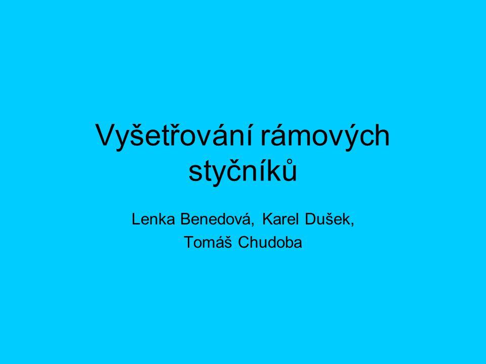 Vyšetřování rámových styčníků Lenka Benedová, Karel Dušek, Tomáš Chudoba