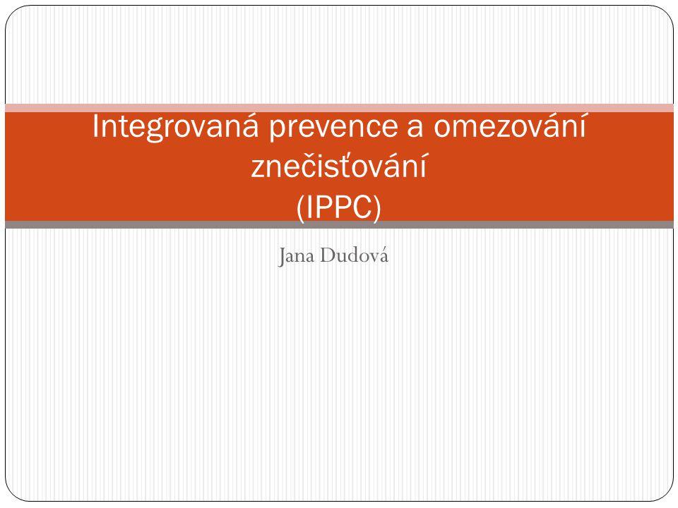 Jana Dudová Integrovaná prevence a omezování znečisťování (IPPC)