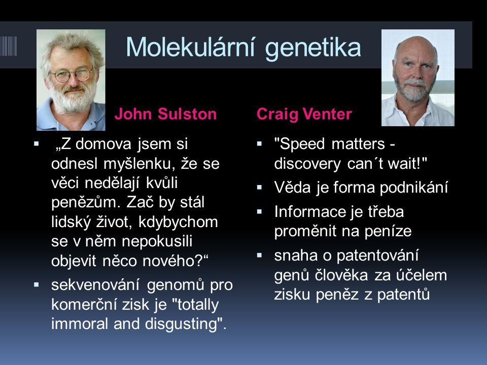 """Molekulární genetika John SulstonCraig Venter  """"Z domova jsem si odnesl myšlenku, že se věci nedělají kvůli penězům. Zač by stál lidský život, kdybyc"""