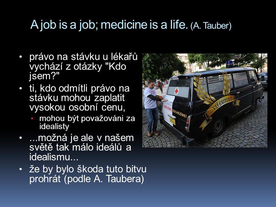 A job is a job; medicine is a life. (A. Tauber) právo na stávku u lékařů vychází z otázky