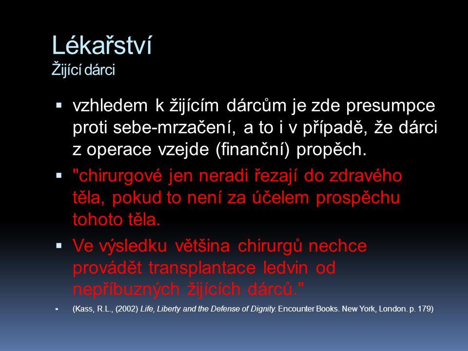 Lékařství Žijící dárci  vzhledem k žijícím dárcům je zde presumpce proti sebe-mrzačení, a to i v případě, že dárci z operace vzejde (finanční) propěc