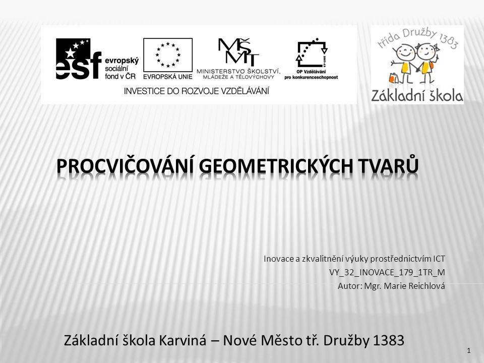 Inovace a zkvalitnění výuky prostřednictvím ICT VY_32_INOVACE_179_1TR_M Autor: Mgr.