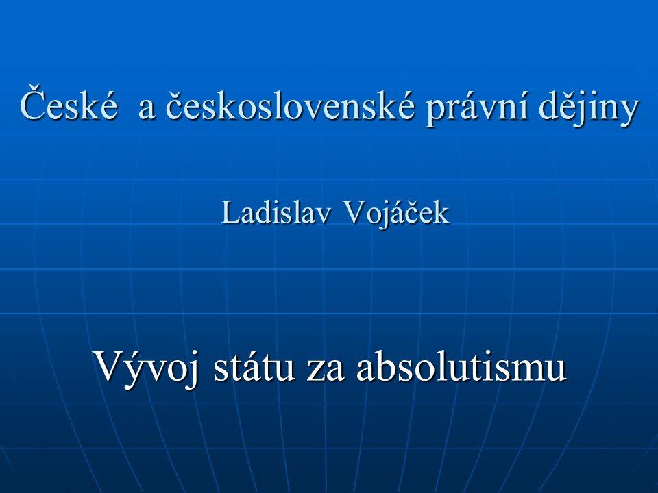 České a československé právní dějiny Ladislav Vojáček Vývoj státu za absolutismu
