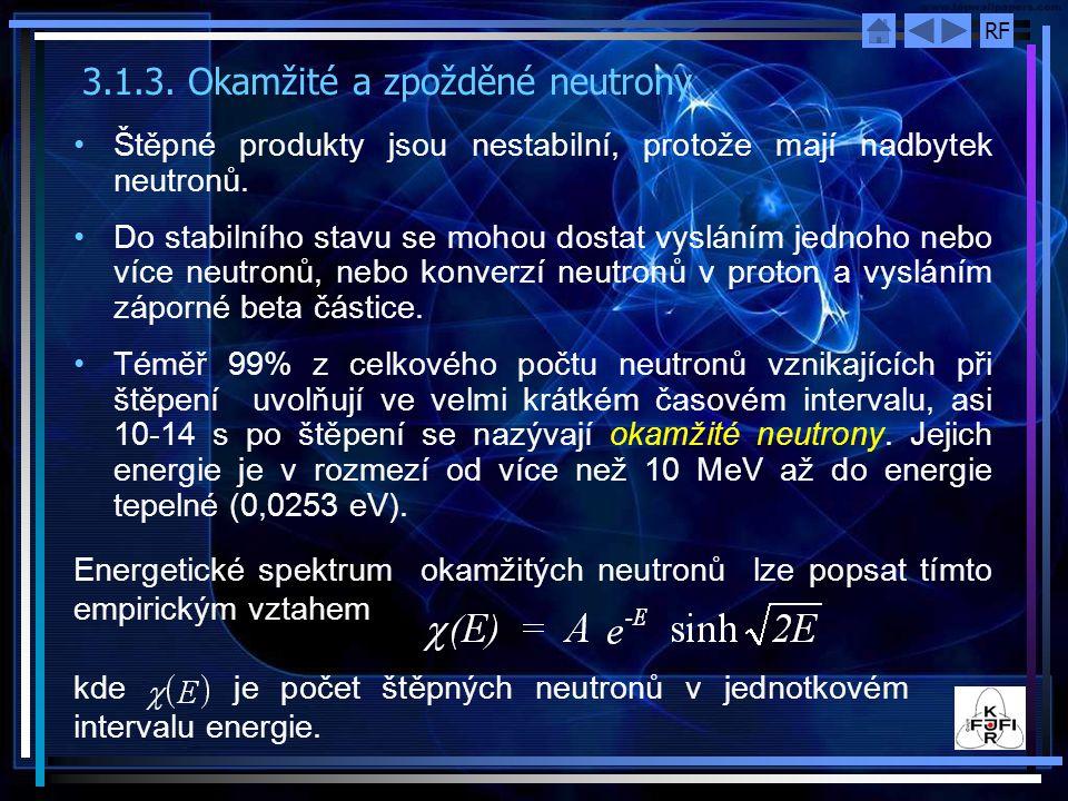 RF 3.1.3. Okamžité a zpožděné neutrony Štěpné produkty jsou nestabilní, protože mají nadbytek neutronů. Do stabilního stavu se mohou dostat vysláním j