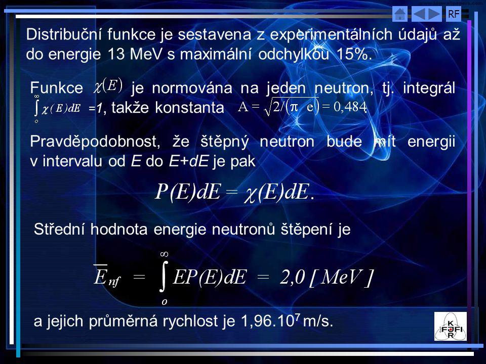 RF Distribuční funkce je sestavena z experimentálních údajů až do energie 13 MeV s maximální odchylkou 15%. Funkce je normována na jeden neutron, tj.