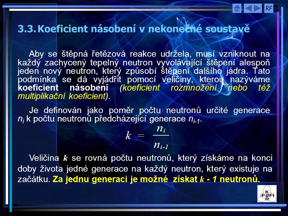 RF 3.3.Koeficient násobení v nekonečné soustavě Aby se štěpná řetězová reakce udržela, musí vzniknout na každý zachycený tepelný neutron vyvolávající