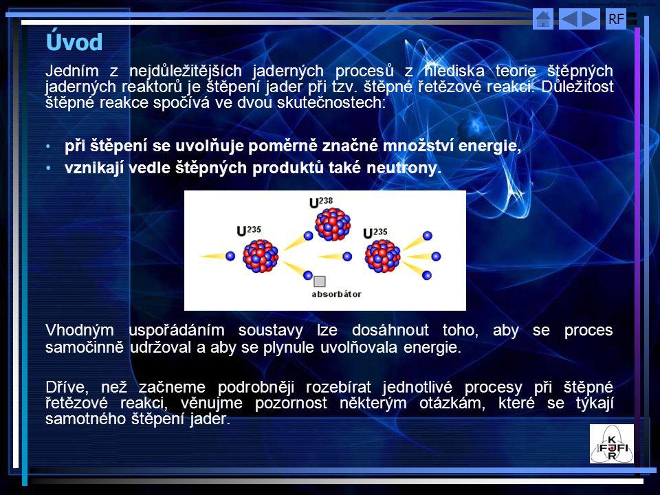 RF Úvod Jedním z nejdůležitějších jaderných procesů z hlediska teorie štěpných jaderných reaktorů je štěpení jader při tzv. štěpné řetězové reakci. Dů