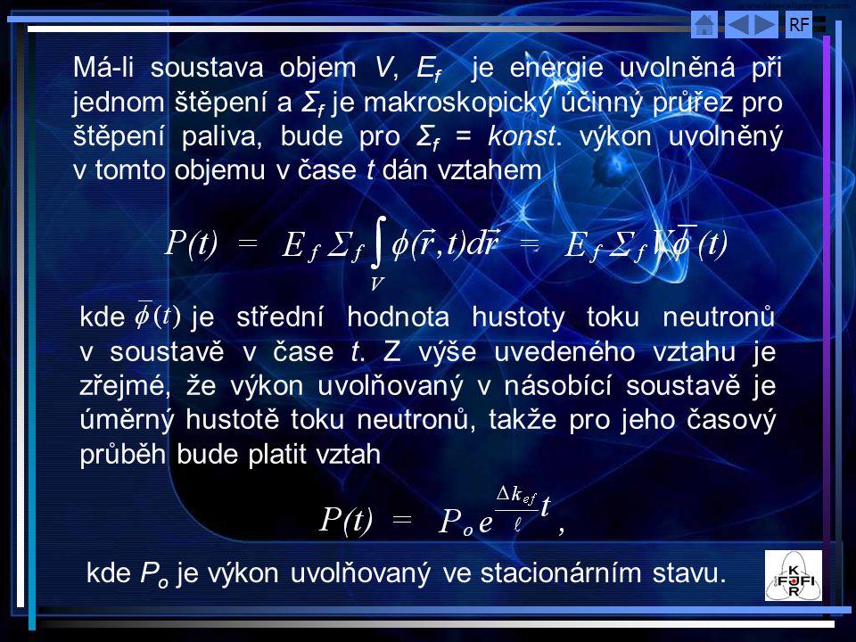 RF Má-li soustava objem V, E f je energie uvolněná při jednom štěpení a Σ f je makroskopický účinný průřez pro štěpení paliva, bude pro Σ f = konst. v