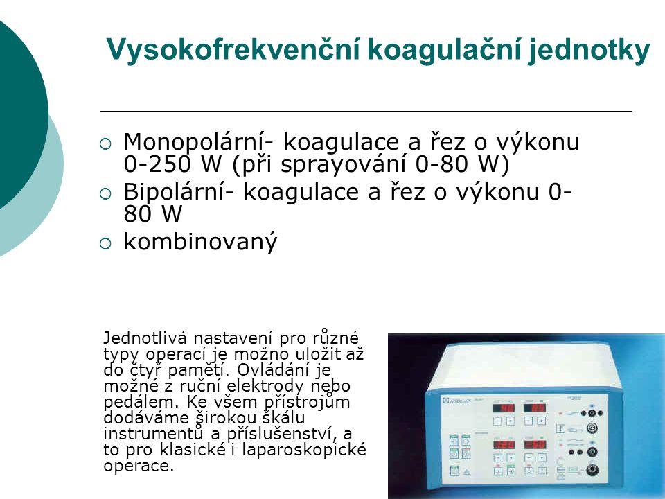 Vysokofrekvenční koagulační jednotky  Monopolární- koagulace a řez o výkonu 0-250 W (při sprayování 0-80 W)  Bipolární- koagulace a řez o výkonu 0-