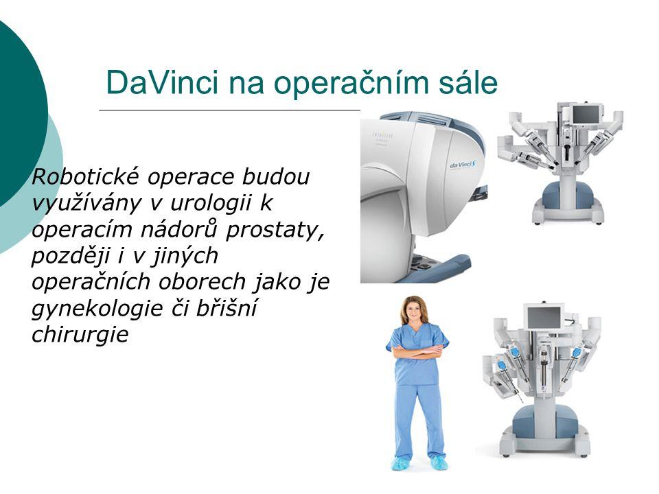 DaVinci na operačním sále Robotické operace budou využívány v urologii k operacím nádorů prostaty, později i v jiných operačních oborech jako je gynek