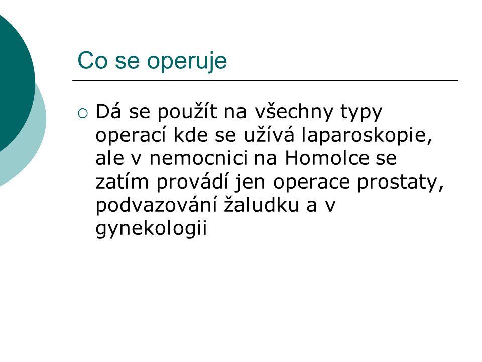Co se operuje  Dá se použít na všechny typy operací kde se užívá laparoskopie, ale v nemocnici na Homolce se zatím provádí jen operace prostaty, podv