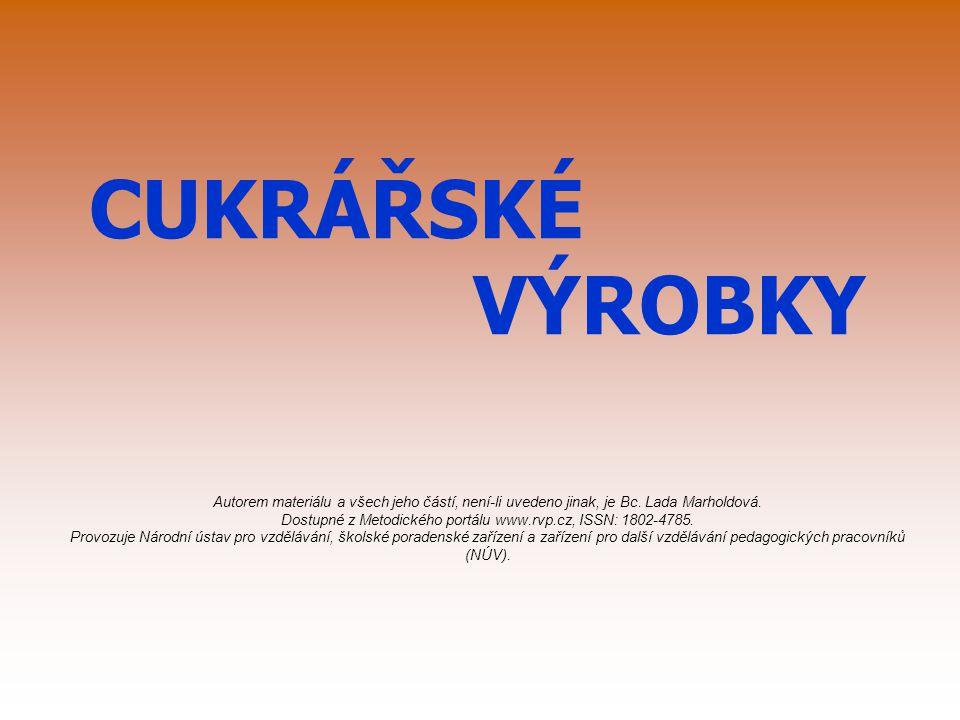 CUKRÁŘSKÉ VÝROBKY Autorem materiálu a všech jeho částí, není-li uvedeno jinak, je Bc. Lada Marholdová. Dostupné z Metodického portálu www.rvp.cz, ISSN