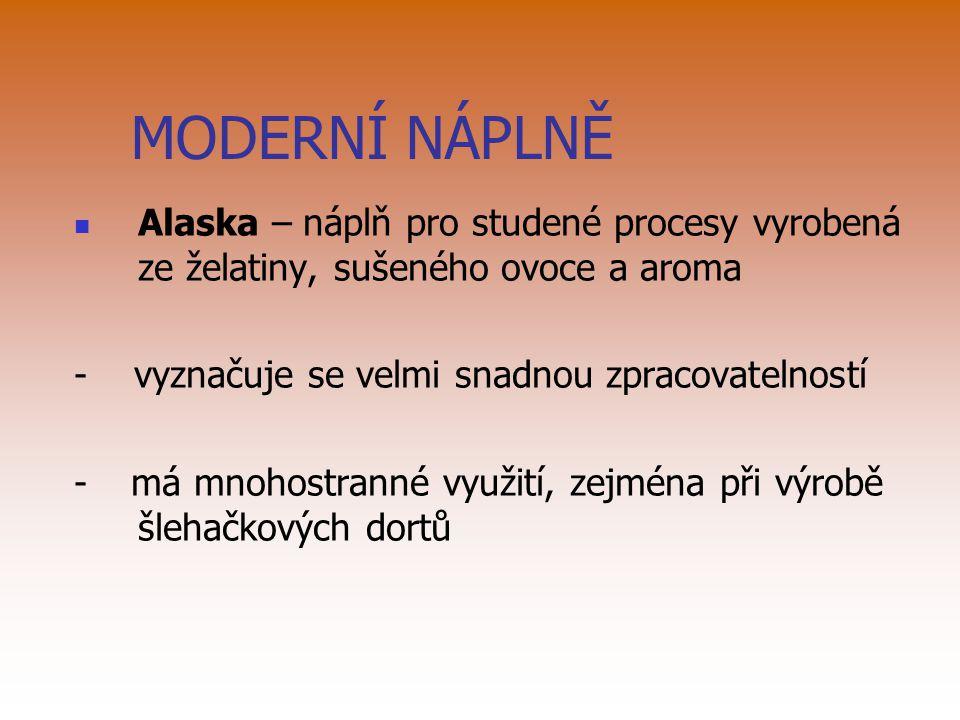 MODERNÍ NÁPLNĚ Alaska – náplň pro studené procesy vyrobená ze želatiny, sušeného ovoce a aroma - vyznačuje se velmi snadnou zpracovatelností - má mnoh