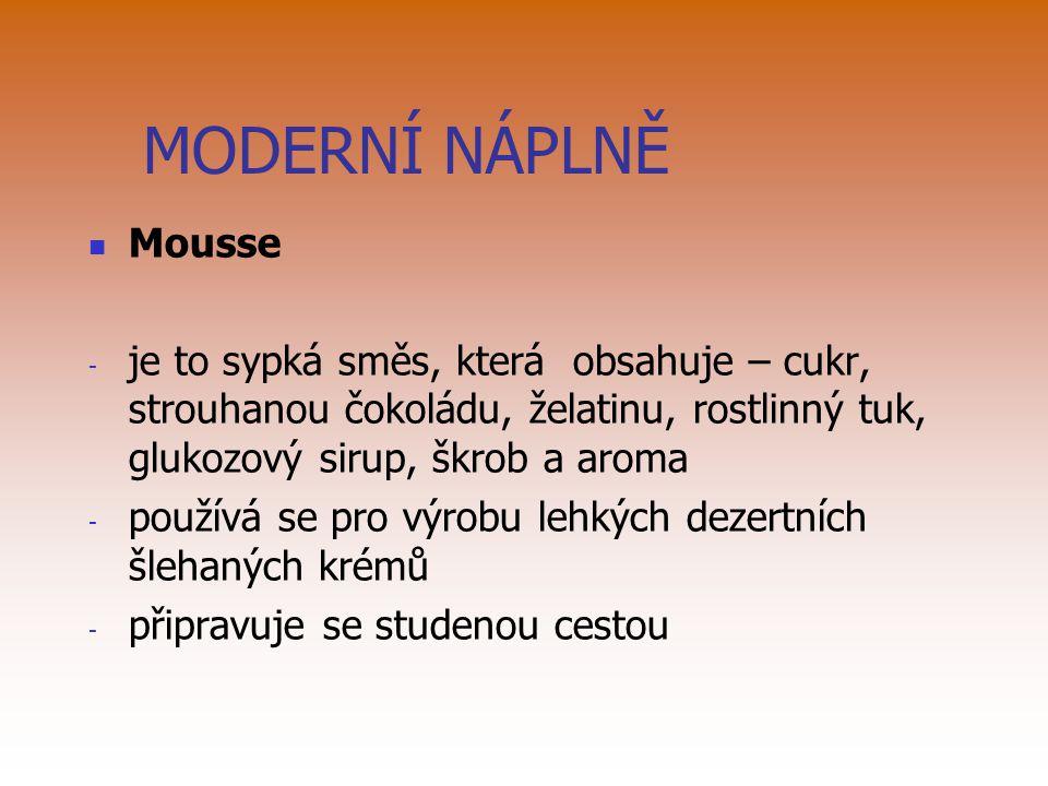 MODERNÍ NÁPLNĚ Mousse - je to sypká směs, která obsahuje – cukr, strouhanou čokoládu, želatinu, rostlinný tuk, glukozový sirup, škrob a aroma - použív
