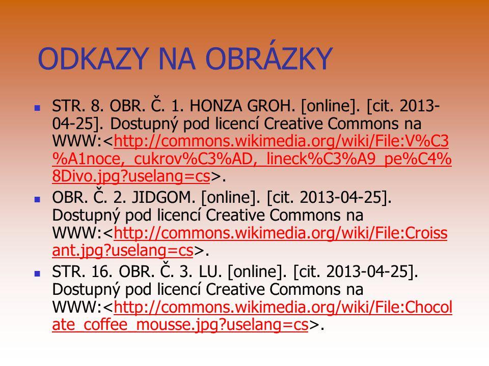 ODKAZY NA OBRÁZKY STR. 8. OBR. Č. 1. HONZA GROH. [online]. [cit. 2013- 04-25]. Dostupný pod licencí Creative Commons na WWW:.http://commons.wikimedia.