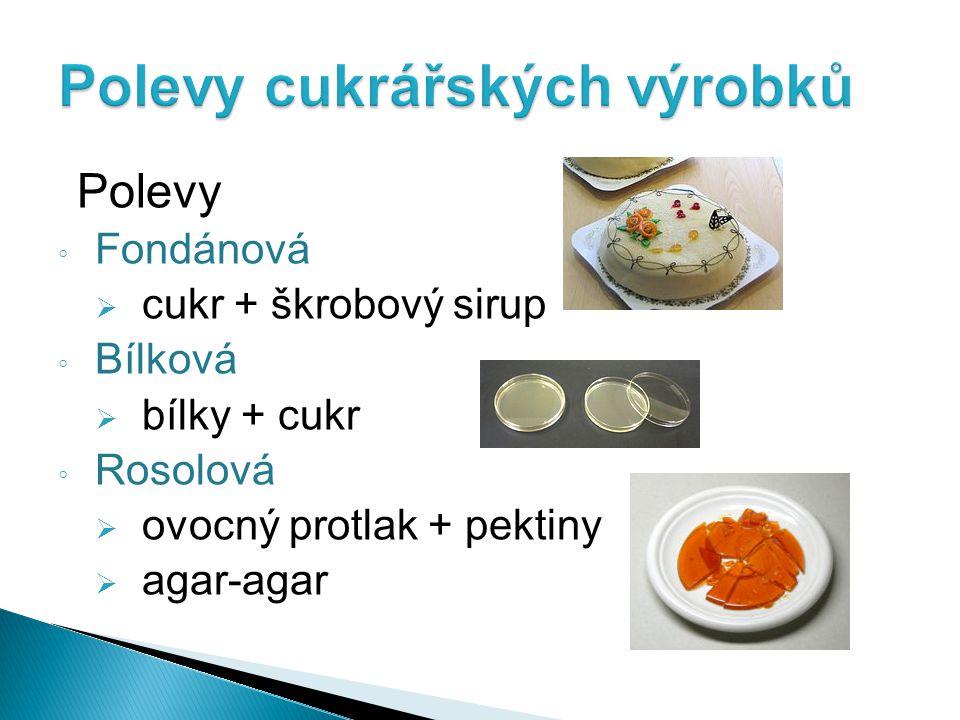 Polevy ◦ Fondánová  cukr + škrobový sirup ◦ Bílková  bílky + cukr ◦ Rosolová  ovocný protlak + pektiny  agar-agar